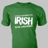 If You're Lucky Enough to Be IRISH, You're Lucky Enough • Tee