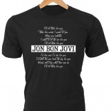 """""""I'll Be There for You, These Five Words..."""" Bon Jovi t-shirt"""